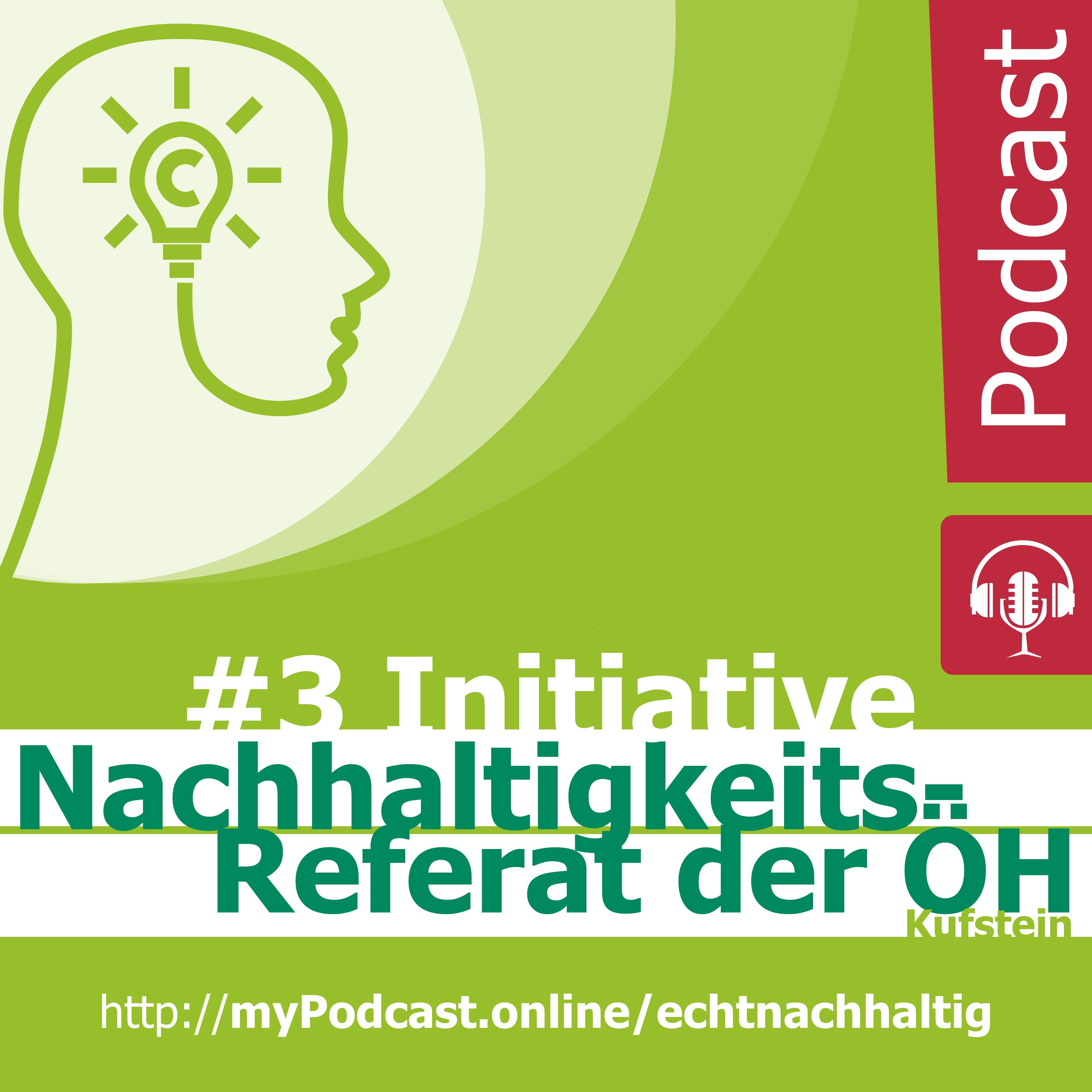 Episode 3 - nachhaltige Initiative: Nachhaltgkeitsreferat ÖH Kufstein. Christian Huber im Gespräch mit Regina Giefing und Luca Obermayr