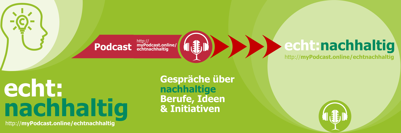 echt:nachhaltig - der Podcast über nachhaltige Berufe, Ideen & Initiativen