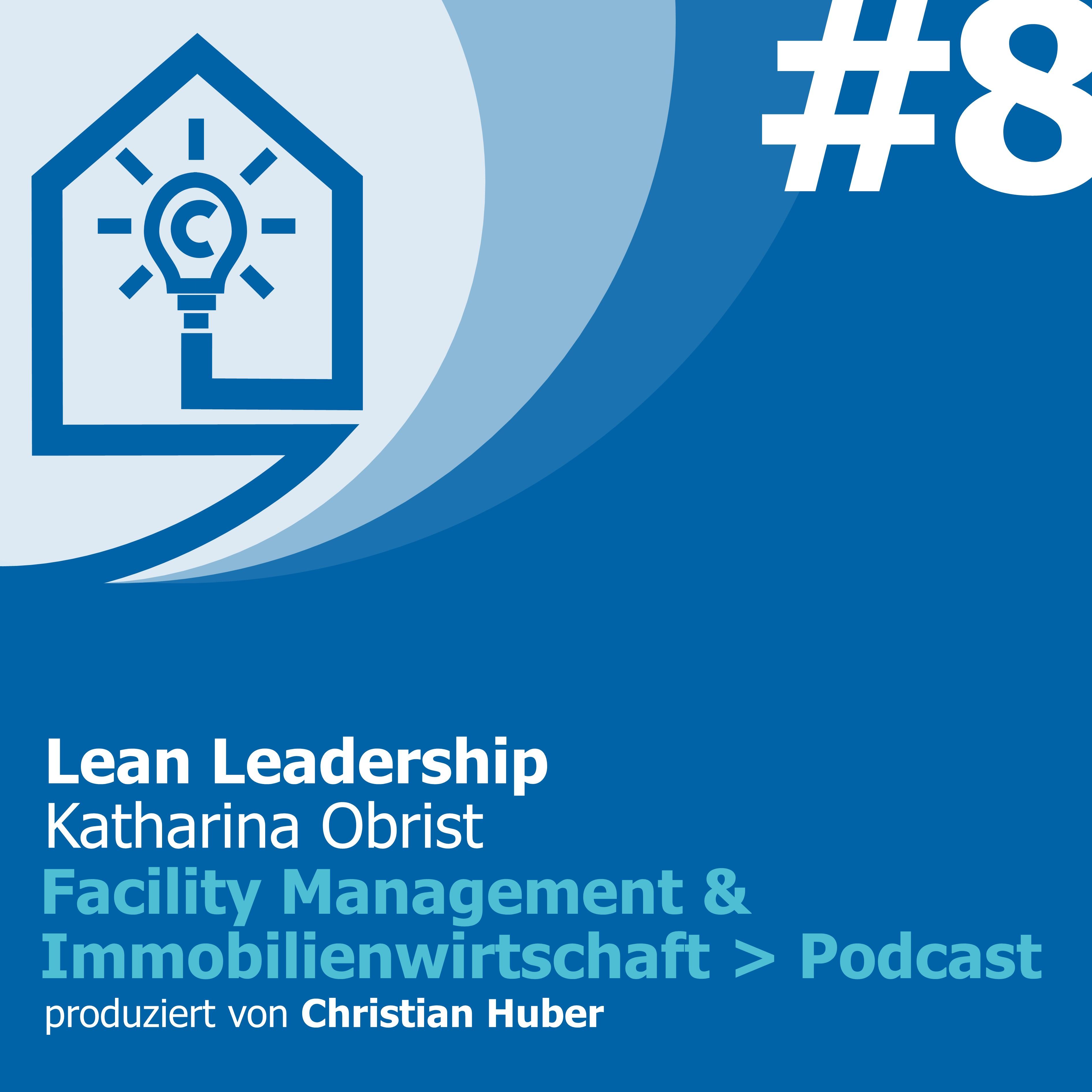 Episode 8 - Lean Leadership - die Auswirkungen von Lean Construction auf die Personalführung. Christian Huber im Gespräch mit Katharina Obrist