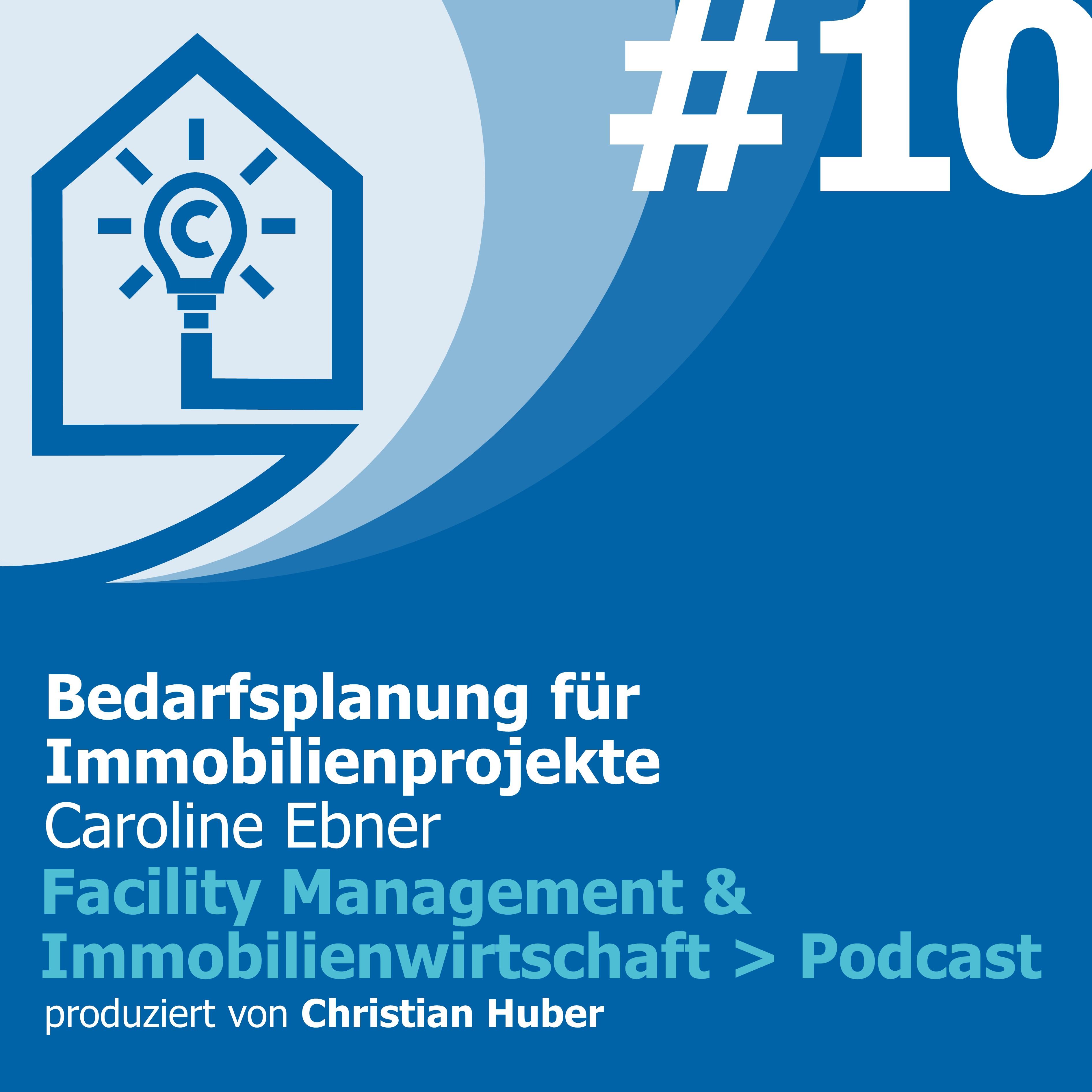 Episode 10 - Bedarfsplanung für Immobilienprojekte. Christian Huber im Gespräch mit Caroline Ebner